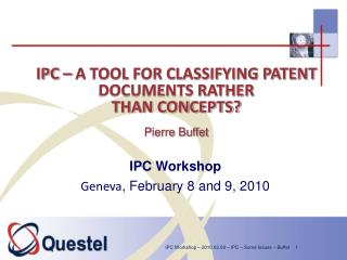 IPC – A TOOL FOR CLASSIFYING PATENT DOCUMENTS RATHER  THAN CONCEPTS? Pierre Buffet