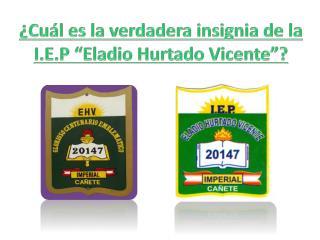 "¿Cuál es la verdadera insignia de la I.E.P ""Eladio Hurtado Vicente""?"
