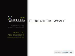 The Breach That Wasn't