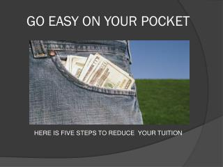 GO EASY ON YOUR POCKET