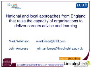 Mark Wilkinson mwilkinson@cfbt John Ambrose          john.ambrose@lincolnshire.uk