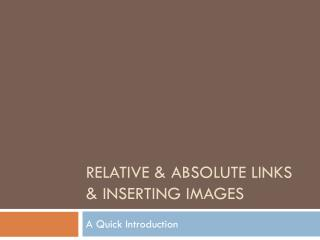 Relative & Absolute Links & Inserting Images