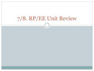 7/8. RP/EE Unit Review