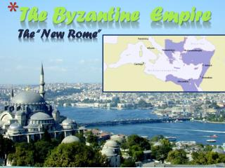 The Byzantine  Empire The �New Rome�