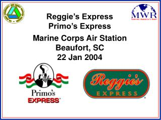 Reggie's Express Primo's Express Marine Corps Air Station Beaufort, SC 22 Jan 2004