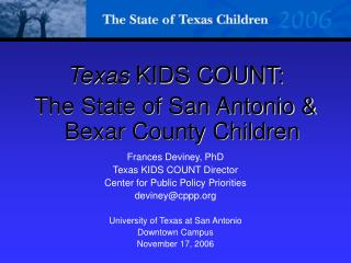 Texas  KIDS COUNT: The State of San Antonio & Bexar County Children Frances Deviney, PhD