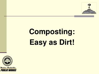 Composting:  Easy as Dirt!