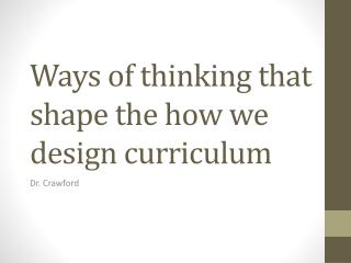 Ways of thinking that shape the how we design curriculum