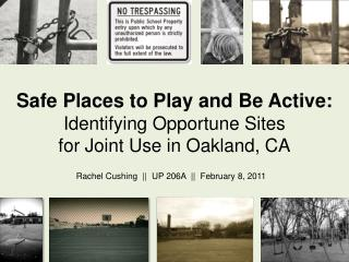 Safe Places to Play and Be Active:  Identifying Opportune Sites  for Joint Use in Oakland, CA