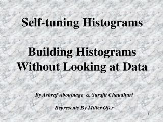 Self-tuning Histograms Building Histograms Without Looking at Data