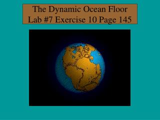 The Dynamic Ocean Floor Lab #7 Exercise 10 Page 145