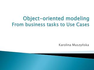Object-oriented modeling From business tasks to Use Cases