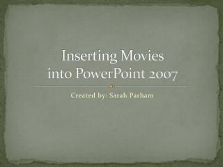 Inserting Movies  into PowerPoint 2007