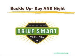 Buckle Up– Day AND Night
