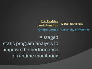 A staged static program analysis to improve the performance of runtime monitoring