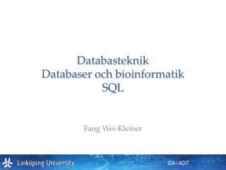 Databasteknik Databaser och bioinformatik SQL