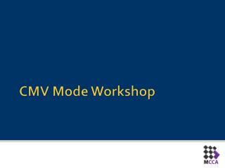 CMV Mode Workshop