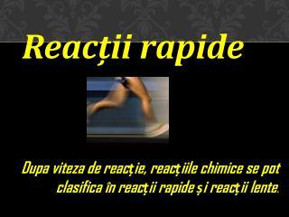 Reac?ii rapide