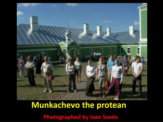 Munkachevo the protean
