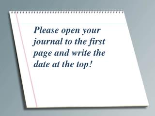 Please open your journal to the first page and write the date at the top!
