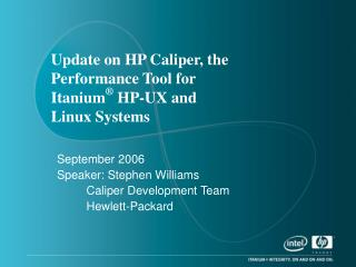 Update on HP Caliper, the Performance Tool for Itanium ®  HP-UX and Linux Systems