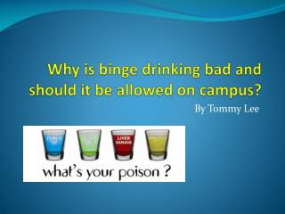 Why is binge drinking bad and should it be allowed on campus?
