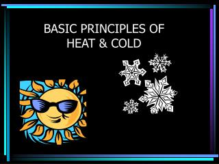 BASIC PRINCIPLES OF HEAT & COLD