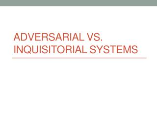 Adversarial vs. Inquisitorial Systems