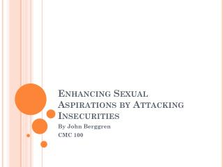 Enhancing Sexual Aspirations by Attacking Insecurities