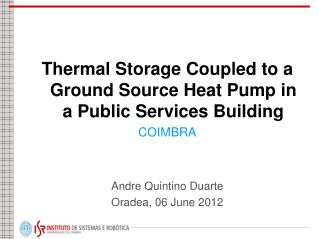 Thermal Storage Coupled  to a  Ground Source Heat Pump in  a  Public Services Building COIMBRA