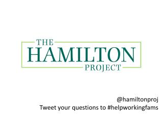 @ hamiltonproj Tweet your questions to # helpworkingfams