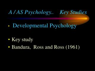 Developmental Psychology  Key study Bandura,  Ross and Ross 1961