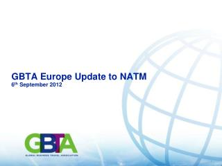 GBTA Europe Update to NATM 6 th  September 2012