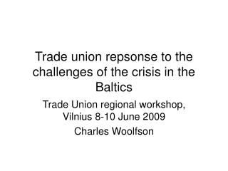 Trade union repsonse to the challenges of the crisis in the Baltics
