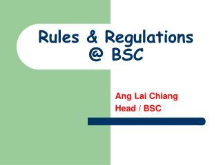Rules & Regulations  @ BSC