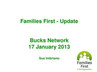 Families First - Update Bucks Network 17 January 2013 Sue Imbriano