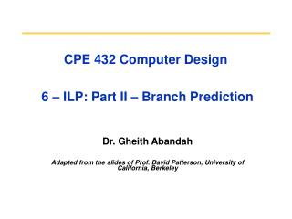 CPE 432 Computer Design  6 – ILP: Part II – Branch Prediction