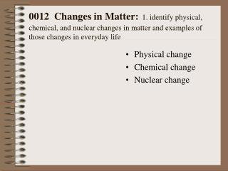 Physical change Chemical change Nuclear change