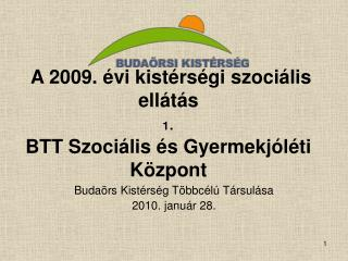 A 2009. �vi kist�rs�gi szoci�lis ell�t�s 1 . BTT Szoci�lis �s Gyermekj�l�ti K�zpont