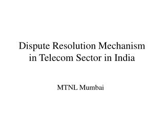 Dispute Resolution Mechanism in Telecom Sector in India