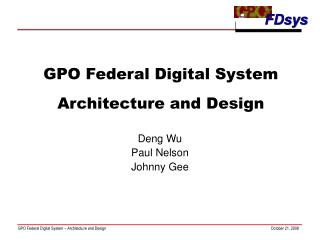 GPO Federal Digital System  Architecture and Design