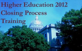 Higher Education 2012 Closing Process  Training