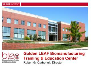 Golden LEAF Biomanufacturing  Training & Education Center Ruben G.  Carbonell , Director