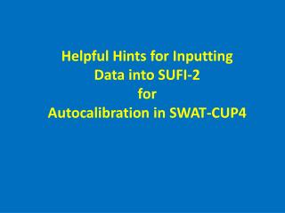 Helpful Hints for Inputting Data into SUFI-2 for  Autocalibration  in SWAT-CUP4