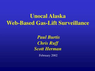 Unocal Alaska  Web-Based Gas-Lift Surveillance Paul Burtis Chris Ruff Scott Herman