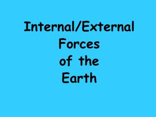 Internal/External Forces  of the Earth