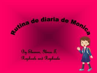 Rutina de diaria de Monica