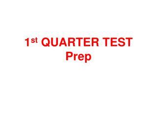 1 st  QUARTER TEST Prep