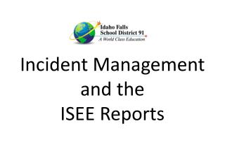 Incident Management and the ISEE Reports