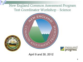 New England Common Assessment Program Test Coordinator Workshop - Science